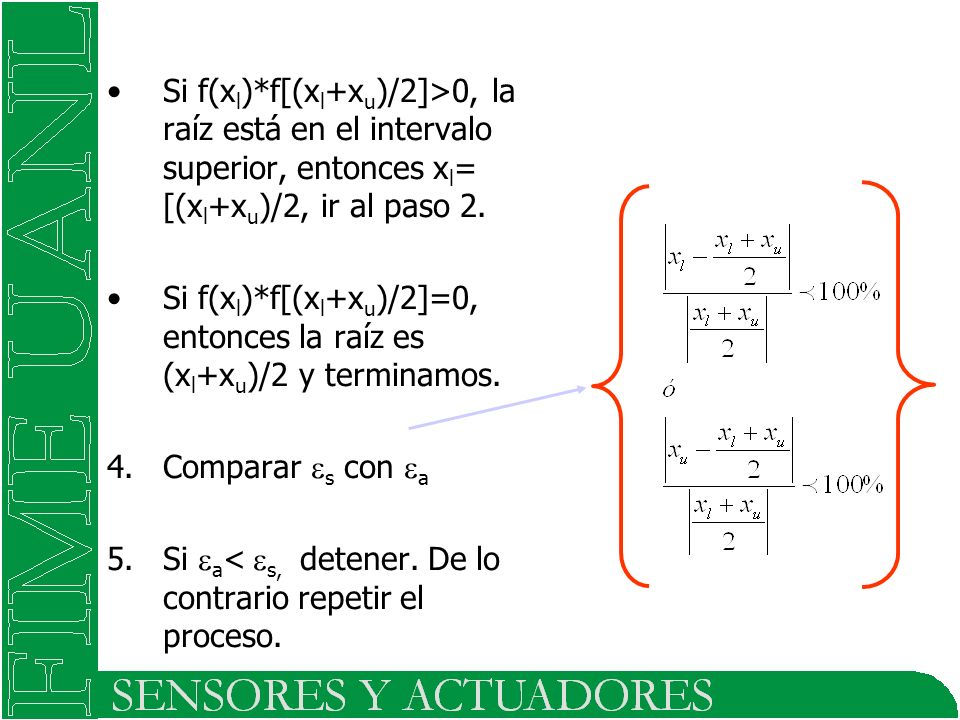 Si f(xl)*f[(xl+xu)/2]>0, la raíz está en el intervalo superior, entonces xl= [(xl+xu)/2, ir al paso 2.